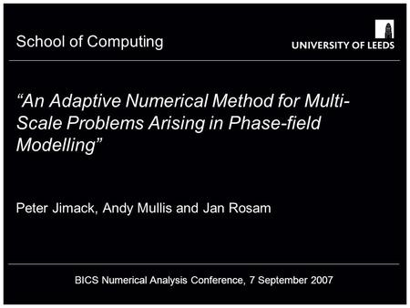 School of something FACULTY OF OTHER School of Computing An Adaptive Numerical Method for Multi- Scale Problems Arising in Phase-field Modelling Peter.