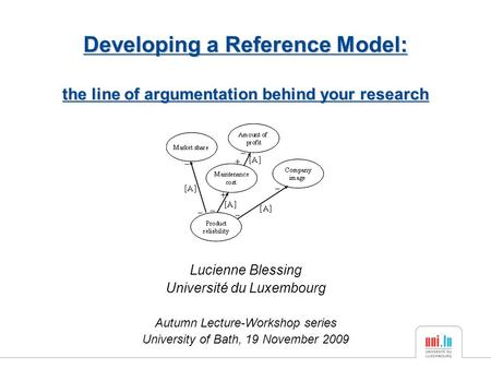 Lucienne Blessing Université du Luxembourg Autumn Lecture-Workshop series University of Bath, 19 November 2009 Developing a Reference Model: the line of.