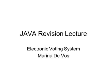 JAVA Revision Lecture Electronic Voting System Marina De Vos.