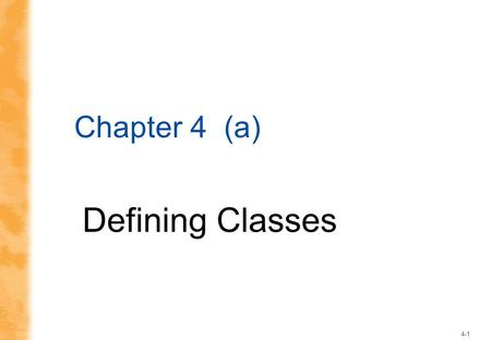 4-1 Chapter 4 (a) Defining Classes. 4-2 The Contents of a Class Definition A class definition specifies the data items and methods that all of its objects.