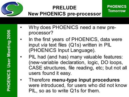 PHOENICS User Meeting 2006 PHOENICS Tomorrow PRELUDE New PHOENICS pre-processor Why does PHOENICS need a new pre- processor? In the first years of PHOENICS,