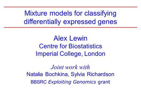 1 Alex Lewin Centre for Biostatistics Imperial College, London Joint work with Natalia Bochkina, Sylvia Richardson BBSRC Exploiting Genomics grant Mixture.