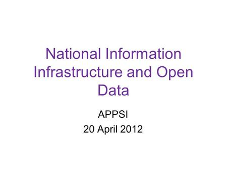 National Information Infrastructure and Open Data APPSI 20 April 2012.