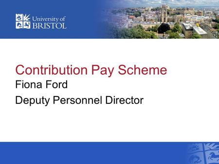 Contribution Pay Scheme Fiona Ford Deputy Personnel Director.