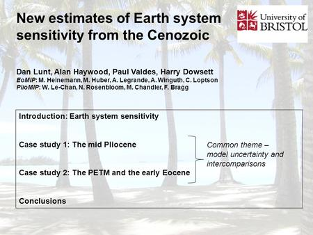 New estimates of Earth system sensitivity from the Cenozoic Introduction: Earth system sensitivity Case study 1: The mid Pliocene Case study 2: The PETM.