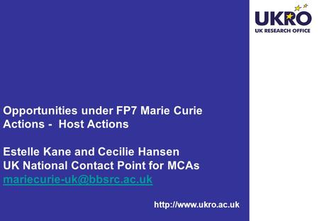 Opportunities under FP7 Marie Curie Actions - Host Actions Estelle Kane and Cecilie Hansen UK National Contact Point for MCAs