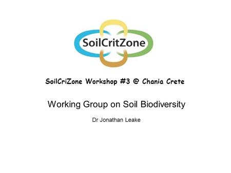 Working Group on Soil Biodiversity Dr Jonathan Leake.