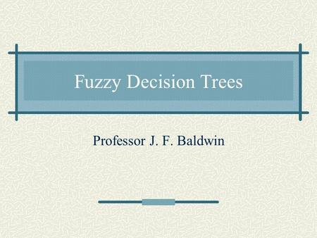 Fuzzy Decision Trees Professor J. F. Baldwin. Classification and Prediction For classification the universe for the target attribute is a discrete set.