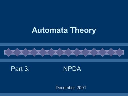 Automata Theory December 2001 NPDAPart 3:. 2 NPDA example Example: a calculator for Reverse Polish expressions Infix expressions like: a + log((b + c)/d)