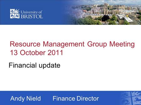 Resource Management Group Meeting 13 October 2011 Financial update Andy NieldFinance Director.