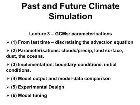 Past and Future Climate Simulation Lecture 3 – GCMs: parameterisations (1) From last time – discretising the advection equation (2) Parameterisations: