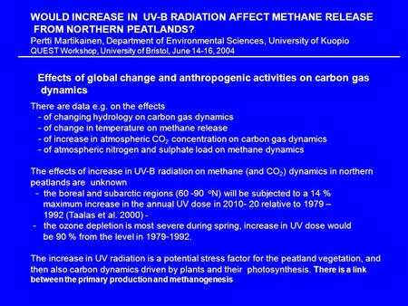 WOULD INCREASE IN UV-B RADIATION AFFECT METHANE RELEASE FROM NORTHERN PEATLANDS? Pertti Martikainen, Department of Environmental Sciences, University of.