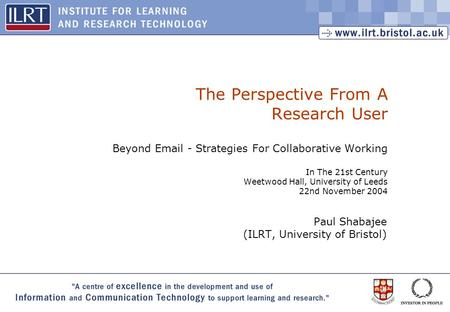 1 The Perspective From A Research User Beyond Email - Strategies For Collaborative Working In The 21st Century Weetwood Hall, University of Leeds 22nd.
