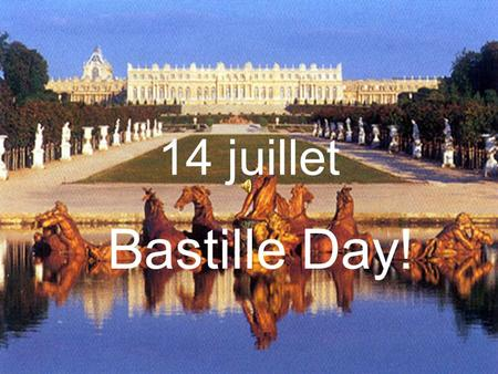 14 juillet Bastille Day! La Fête Nationale … is the National Day of France and is celebrated on the 14th July. We call this day: Bastille Day. In.