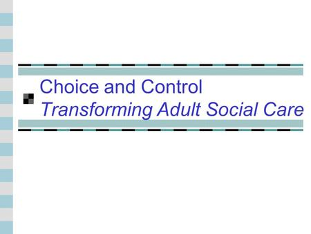 Choice and Control Transforming Adult Social Care.