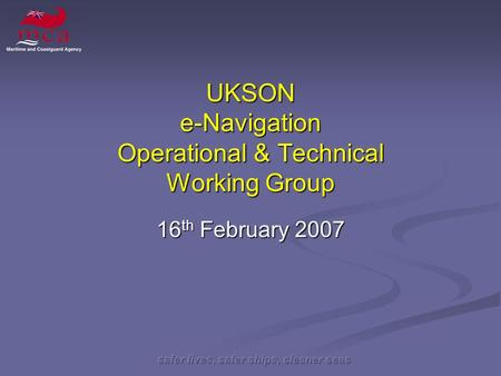 UKSON e-Navigation Operational & Technical Working Group 16 th February 2007.