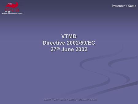 Presenters Name VTMD Directive 2002/59/EC 27 th June 2002.