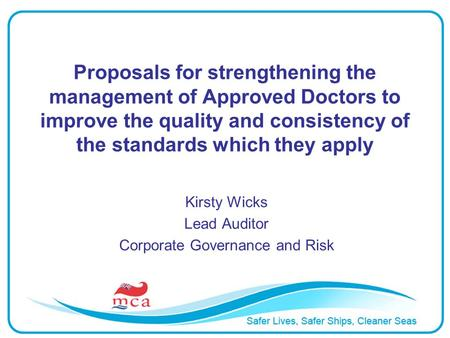Proposals for strengthening the management of Approved Doctors to improve the quality and consistency of the standards which they apply Kirsty Wicks Lead.