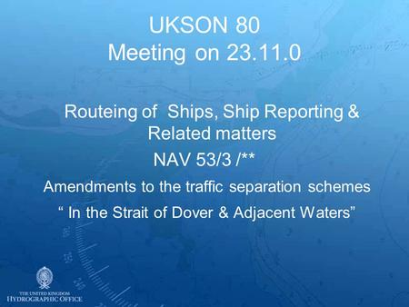 UKSON 80 Meeting on 23.11.0 Routeing of Ships, Ship Reporting & Related matters NAV 53/3 /** Amendments to the traffic separation schemes In the Strait.