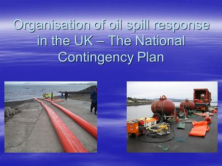 Organisation of oil spill response in the UK – The National Contingency Plan NATIONAL CONTINGENCY PLAN FOR MARINE POLLUTION FROM SHIPPING AND OFFSHORE.