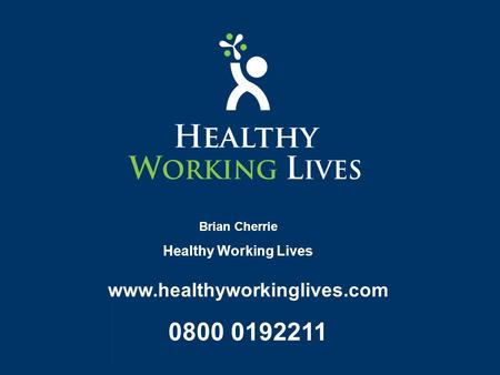 Www.healthyworkinglives.com 0800 0192211 Brian Cherrie Healthy Working Lives.