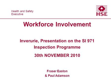 Health and Safety Executive Health and Safety Executive Workforce Involvement Inverurie, Presentation on the SI 971 Inspection Programme 30th NOVEMBER.