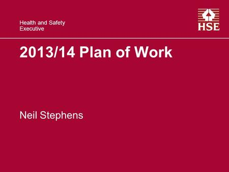 Health and Safety Executive 2013/14 Plan of Work Neil Stephens.