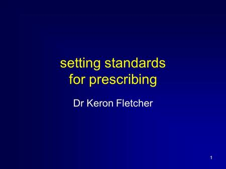 1 setting standards for prescribing Dr Keron Fletcher.