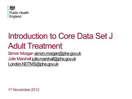 Introduction to Core Data Set J Adult Treatment Simon Morgan Julie Marshall