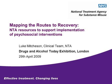 Mapping the Routes to Recovery: NTA resources to support implementation of psychosocial interventions Luke Mitcheson, Clinical Team, NTA Drugs and Alcohol.