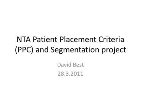NTA Patient Placement Criteria (PPC) and Segmentation project David Best 28.3.2011.
