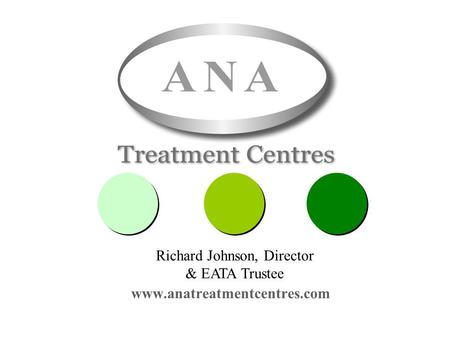 Treatment in the Real World www.anatreatmentcentres.com Richard Johnson, Director & EATA Trustee.