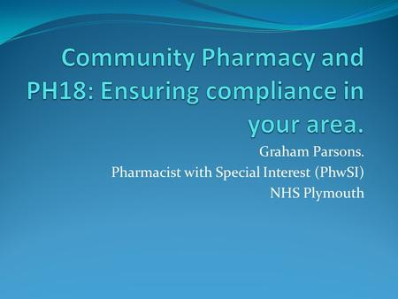 Graham Parsons. Pharmacist with Special Interest (PhwSI) NHS Plymouth.