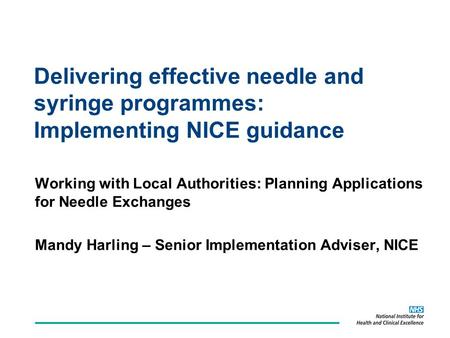 Delivering effective needle and syringe programmes: Implementing NICE guidance Working with Local Authorities: Planning Applications for Needle Exchanges.