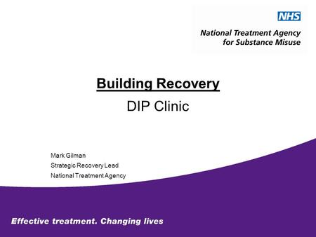 Building Recovery DIP Clinic Mark Gilman Strategic Recovery Lead National Treatment Agency.