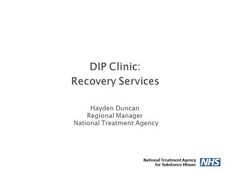 Hayden Duncan Regional Manager National Treatment Agency 1 for Substance Misuse.