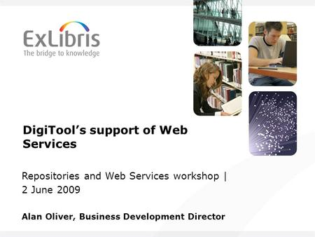 DigiTools support of Web Services Repositories and Web Services workshop | 2 June 2009 Alan Oliver, Business Development Director.