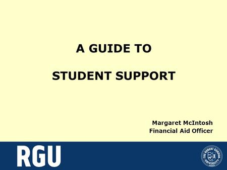 A GUIDE TO STUDENT SUPPORT Margaret McIntosh Financial Aid Officer.