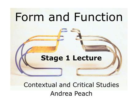 Form and Function Stage 1 Lecture Contextual and Critical Studies Andrea Peach.