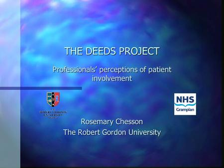 THE DEEDS PROJECT Professionals perceptions of patient involvement Rosemary Chesson The Robert Gordon University.