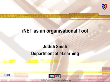 Judith Smith, Department of e Learning iNET as an organisational Tool Judith Smith Department of eLearning.