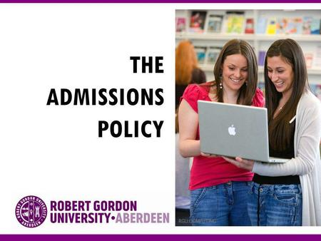 THE ADMISSIONS POLICY. WHY AN ADMISSIONS POLICY ? To ensure that the University is compliant with the QAA Code of practice: Admissions to Higher Education.
