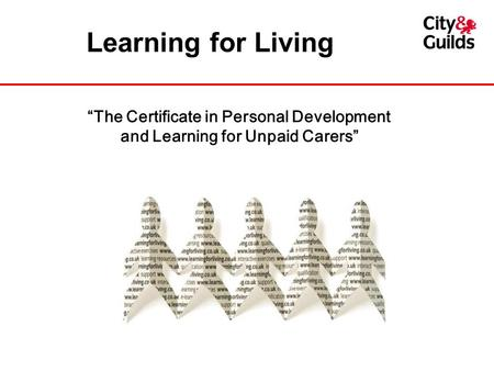 Learning for Living The Certificate in Personal Development and Learning for Unpaid Carers.