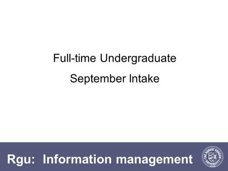 Rgu: Information management Full-time Undergraduate September Intake.