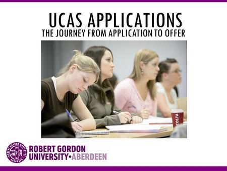 UCAS APPLICATIONS THE JOURNEY FROM APPLICATION TO OFFER.