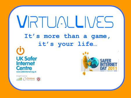 Its more than a game, its your life…. What do you do online?