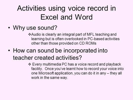 Activities using voice record in Excel and Word Why use sound? Audio is clearly an integral part of MFL teaching and learning but is often overlooked in.