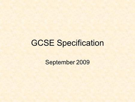 GCSE Specification September 2009 GCSE Summary 4 skills – Listening, Speaking, Reading, Writing as usual There are now Themes for Speaking & Writing.
