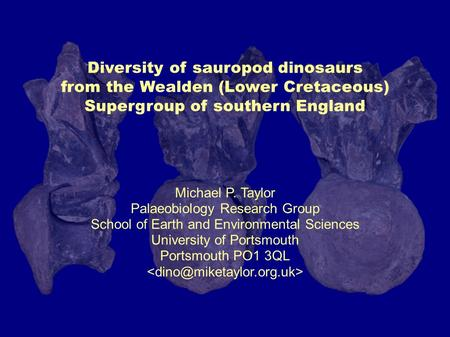 Diversity of sauropod dinosaurs from the Wealden (Lower Cretaceous) Supergroup of southern England Michael P. Taylor Palaeobiology Research Group School.