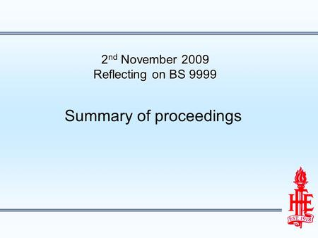 2 nd November 2009 Reflecting on BS 9999 Summary of proceedings.